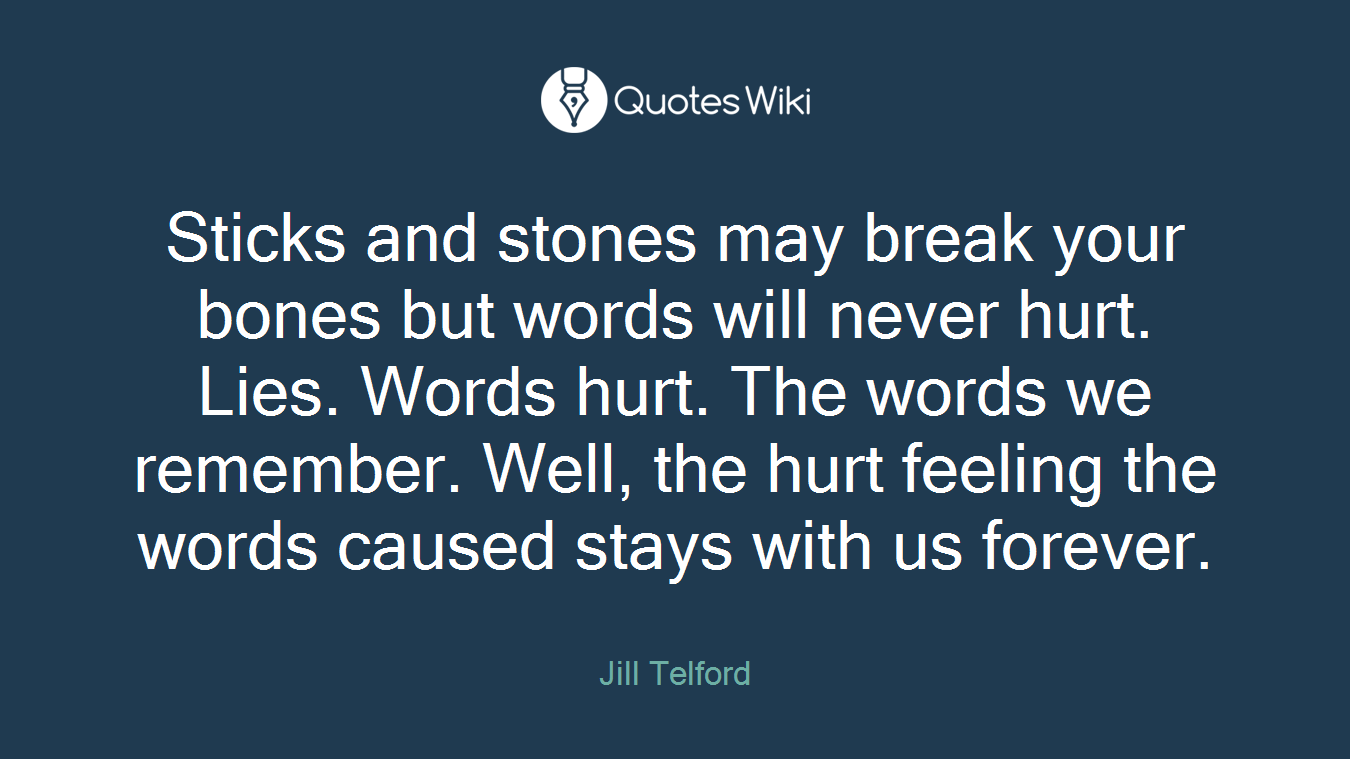 Sticks And Stones May Break Your Bones But Word Quoteswiki