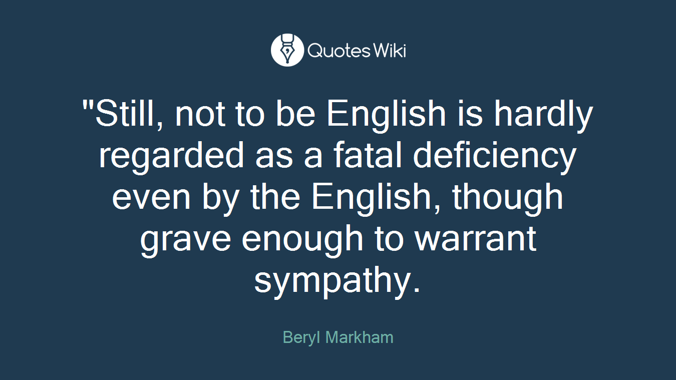 """""""Still, not to be English is hardly regarded as a fatal deficiency even by the English, though grave enough to warrant sympathy."""