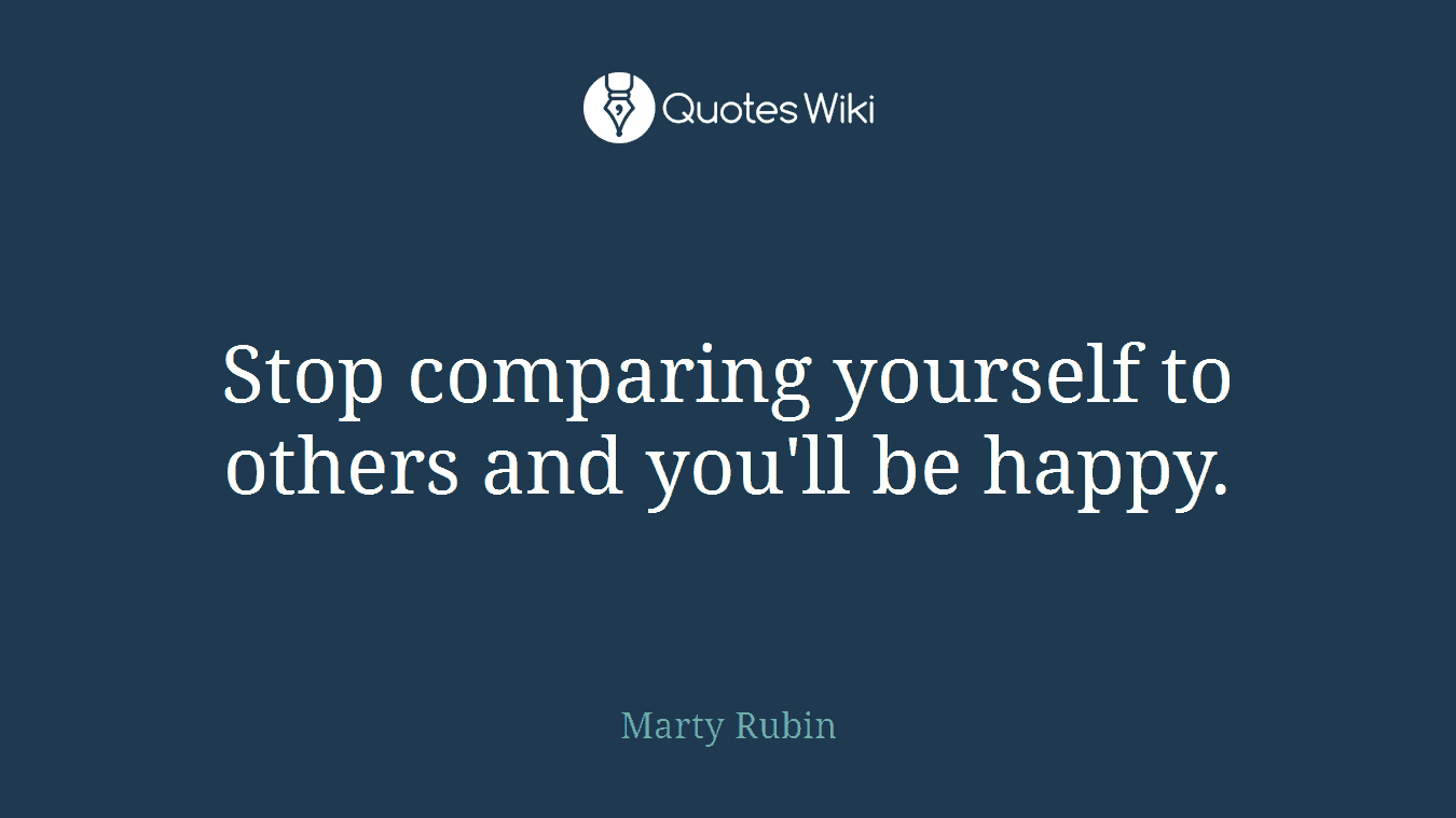 Stop Comparing Yourself To Others And Youll Be Quoteswiki