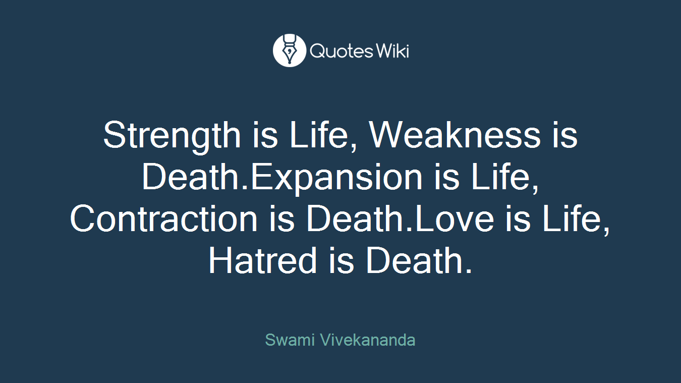 Death And Love Quotes Strength Is Life Weakness Is Death.expansion I.