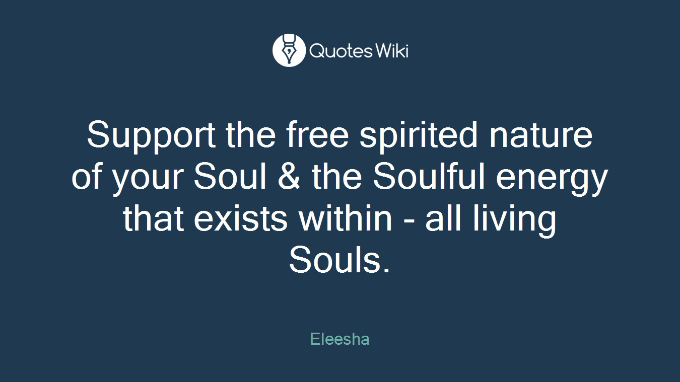 Support The Free Spirited Nature Of Your Soul