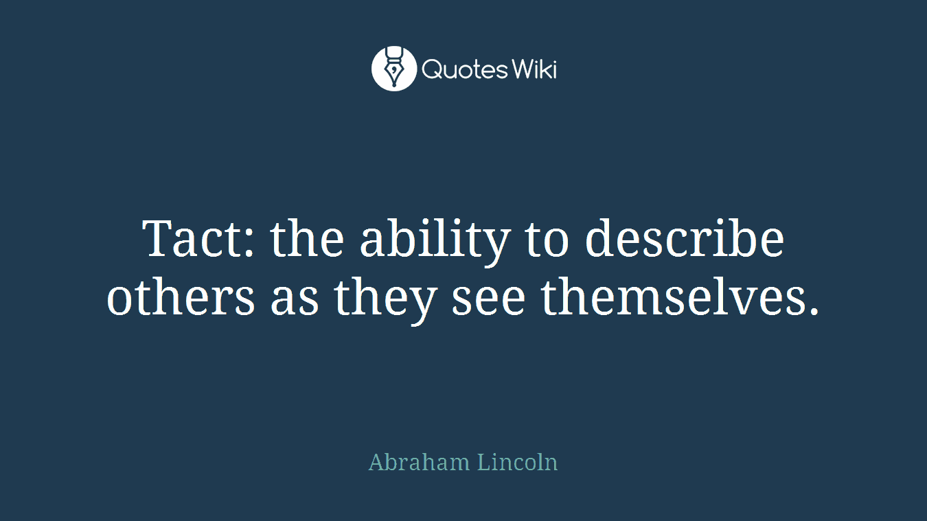 Tact: the ability to describe others as they see themselves.