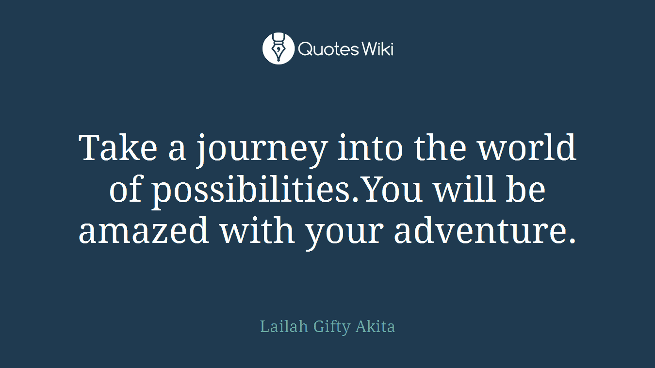 Take a journey into the world of possibilities.You will be amazed with your adventure.