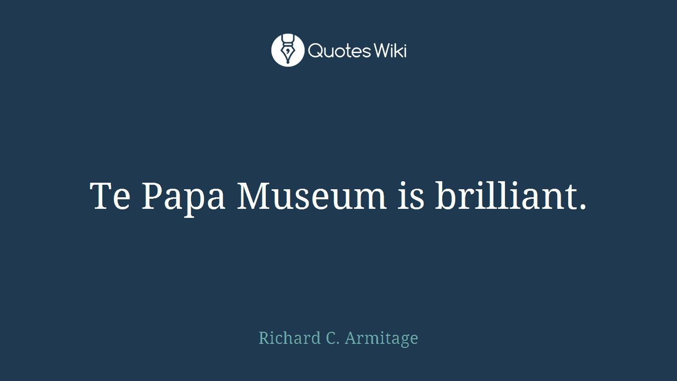 Te Papa Museum is brilliant.
