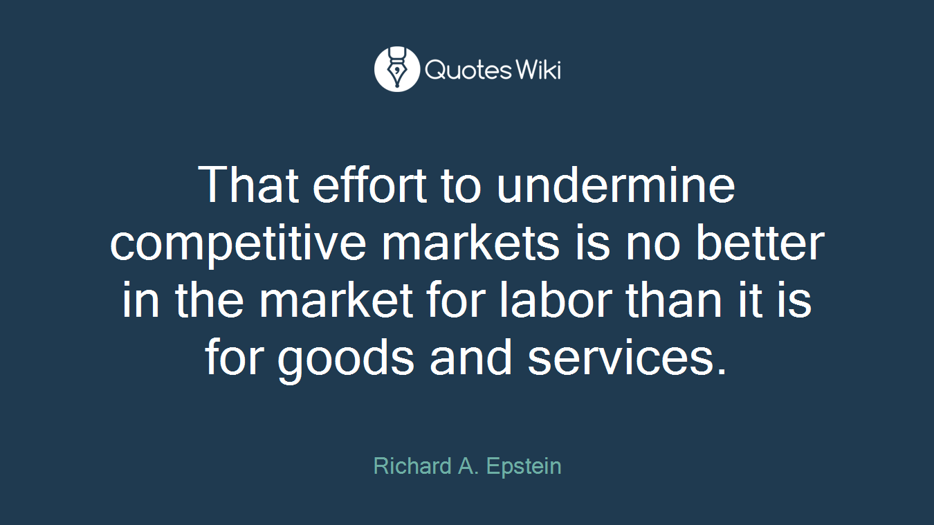 That effort to undermine competitive markets is no better in the market for labor than it is for goods and services.