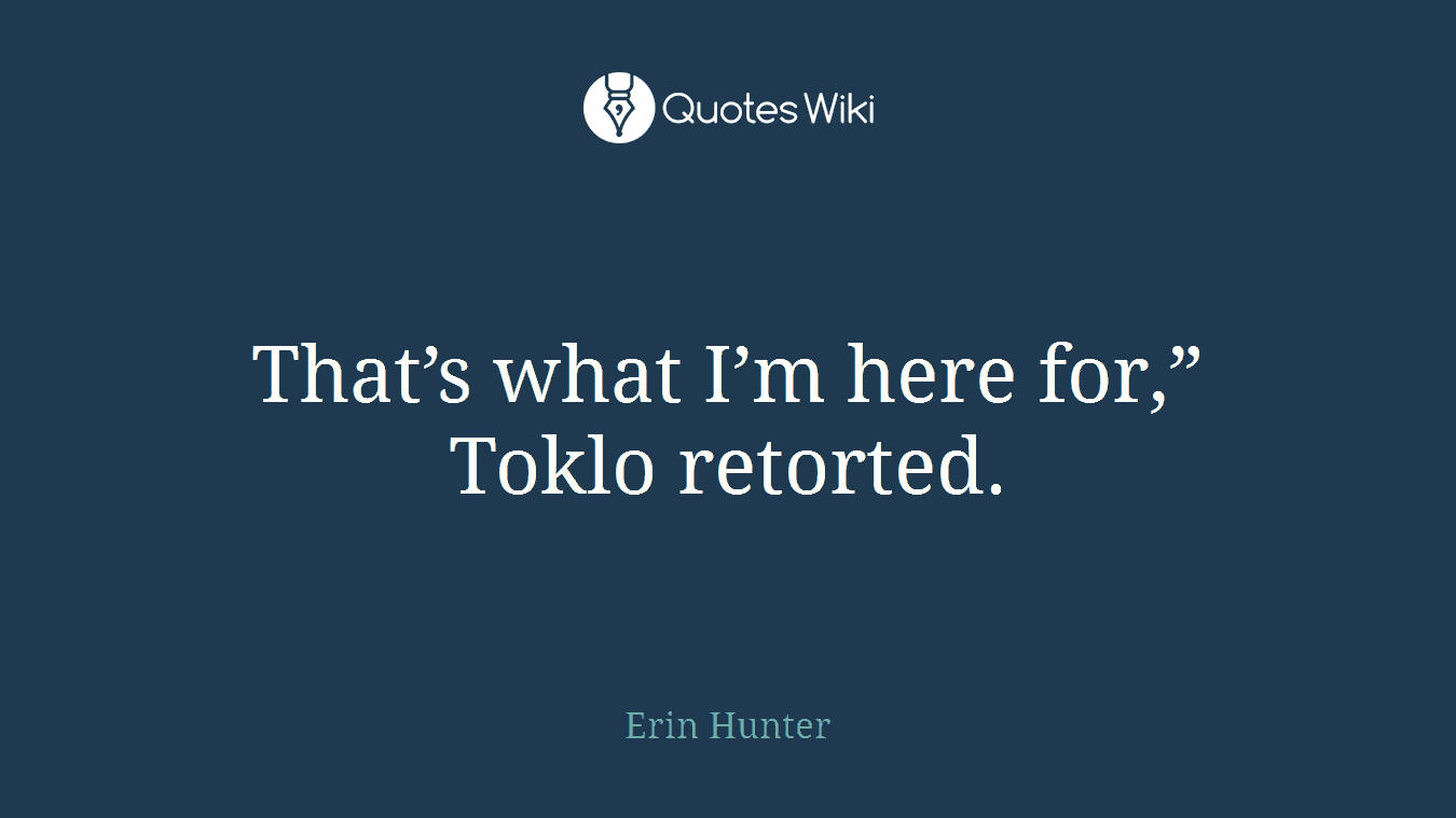 """That's what I'm here for,"""" Toklo retorted."""