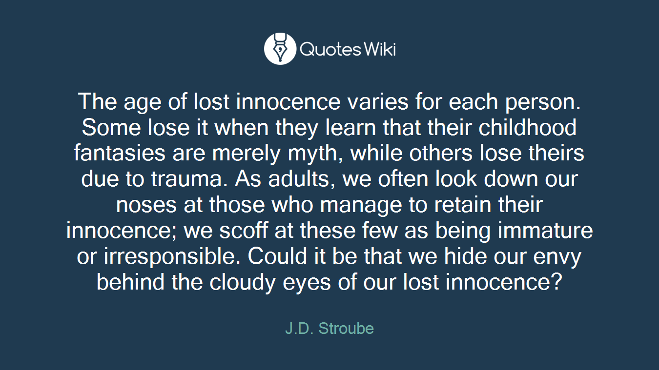 The age of lost innocence varies for each perso...