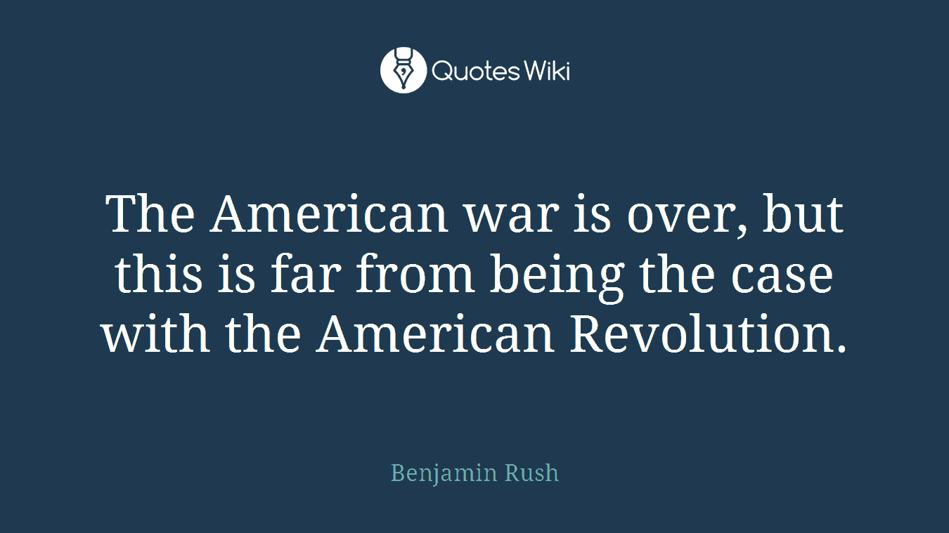 The American war is over, but this is far from being the case with the American Revolution.