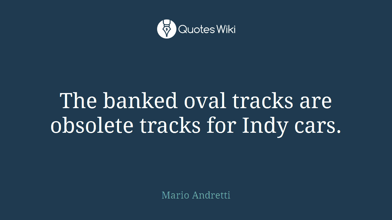 The banked oval tracks are obsolete tracks for Indy cars.