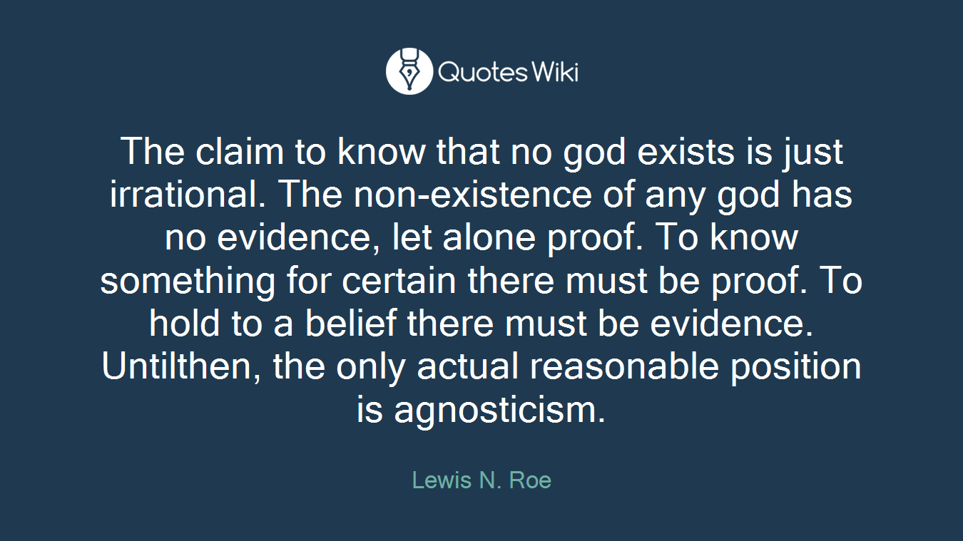 The claim to know that no god exists is just irrational. The non-existence of any god has no evidence, let alone proof. To know something for certain there must be proof. To hold to a belief there must be evidence. Untilthen, the only actual reasonable position is agnosticism.