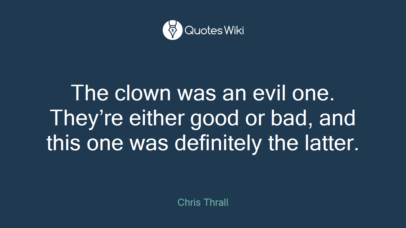 The clown was an evil one. They're either good or bad, and this one was definitely the latter.