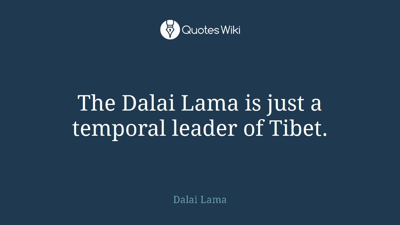 The Dalai Lama is just a temporal leader of Tibet.