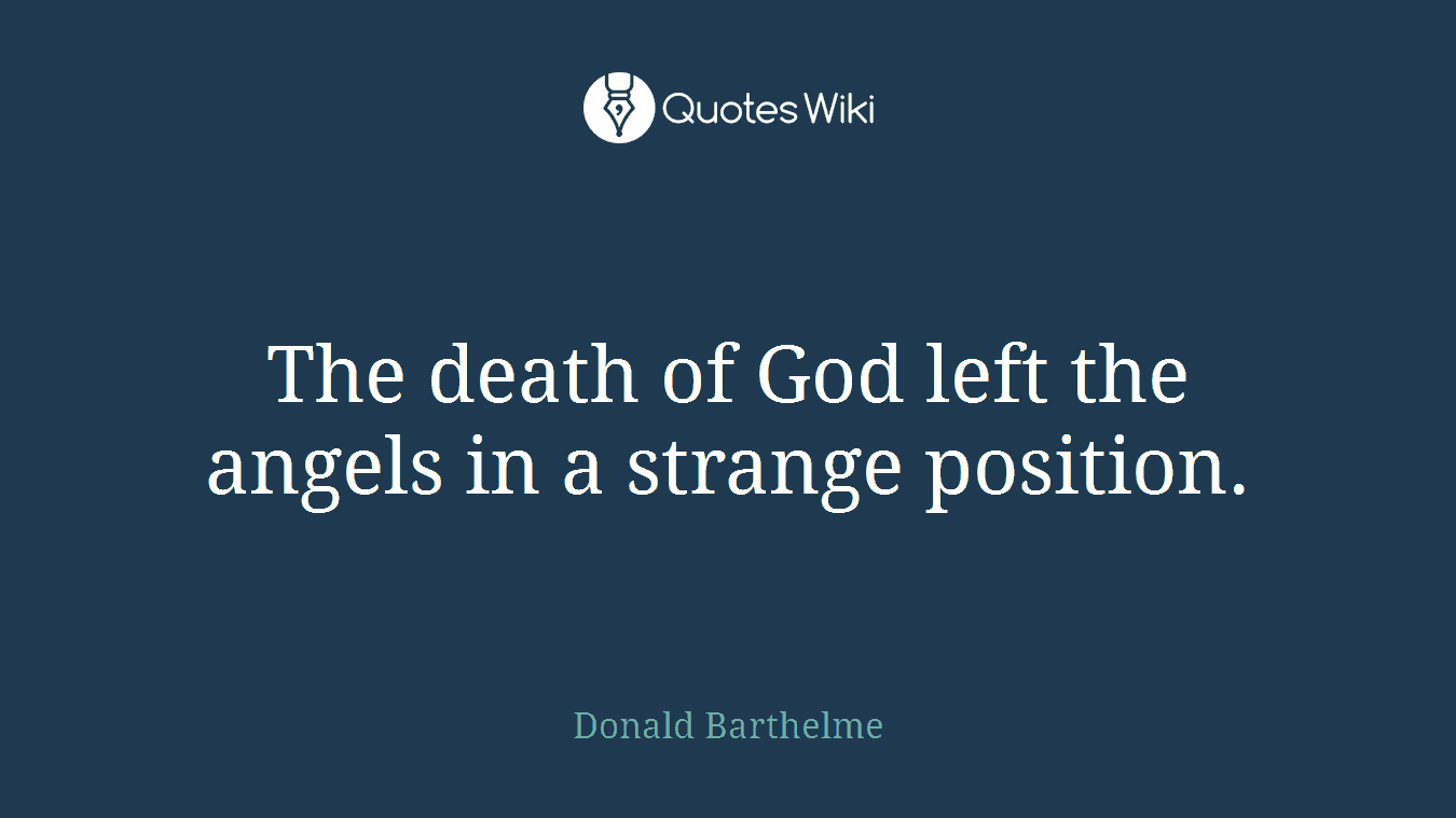 The death of God left the angels in a strange p...