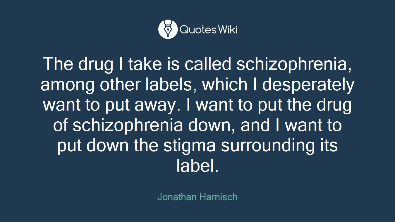 The Drug I Take Is Called Schizophrenia Among Quoteswiki