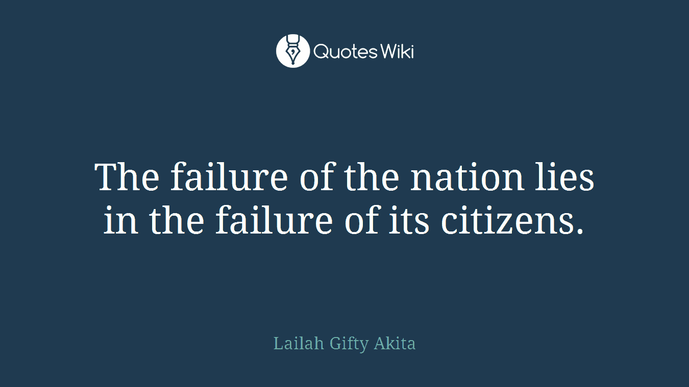 The failure of the nation lies in the failure of its citizens.