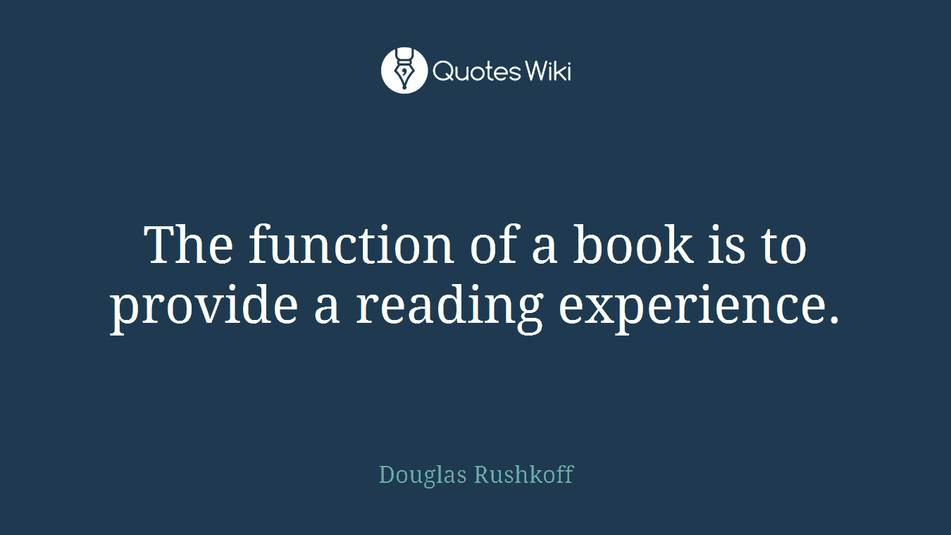 The function of a book is to provide a reading experience.