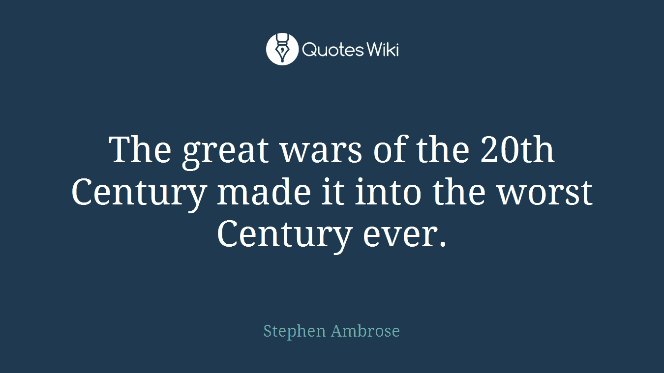 The great wars of the 20th Century made it into the worst Century ever.