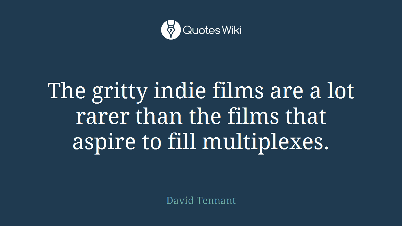 The gritty indie films are a lot rarer than the films that aspire to fill multiplexes.