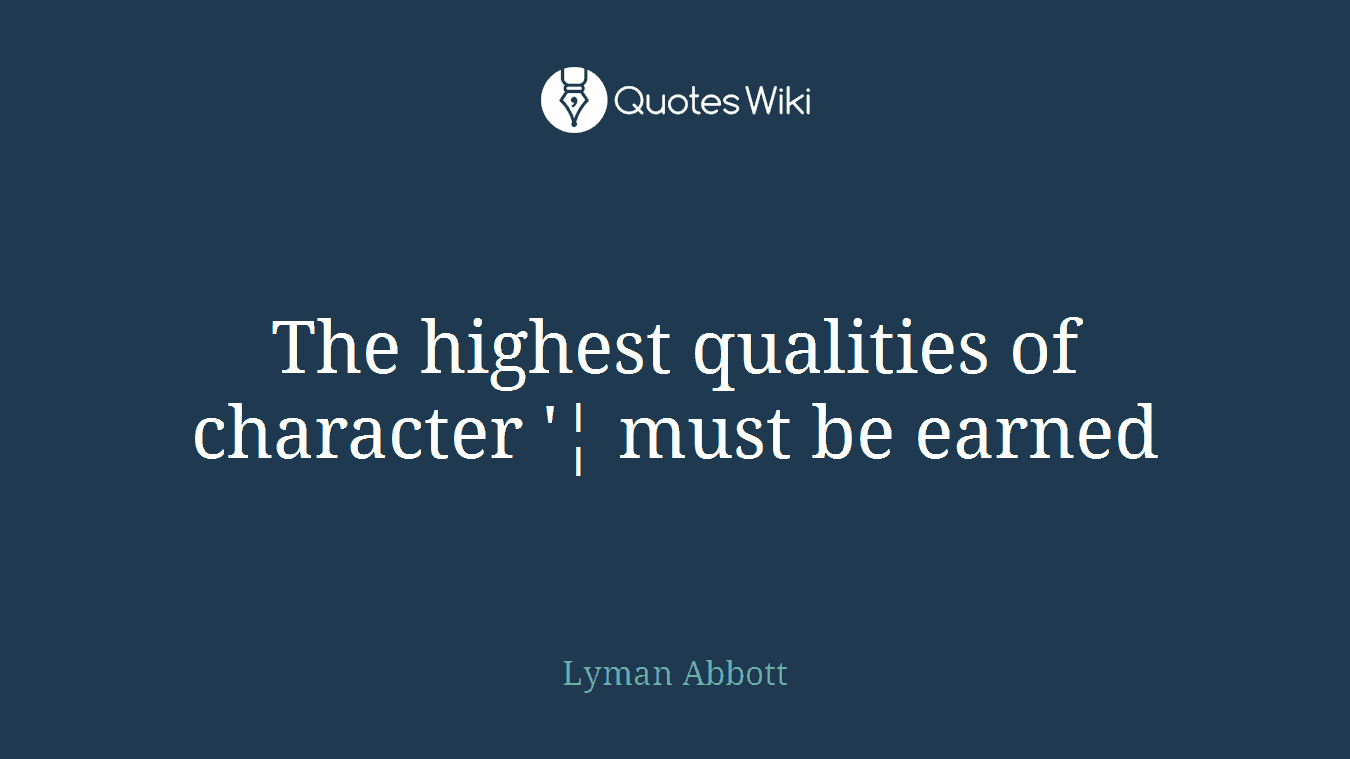 The highest qualities of character '¦ must be earned