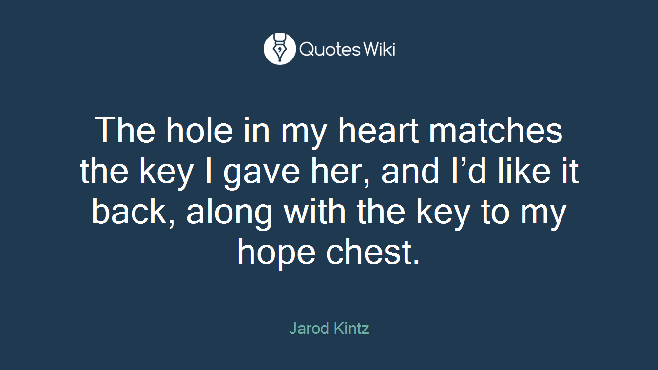 The Hole In My Heart Matches The Key I Gave Her
