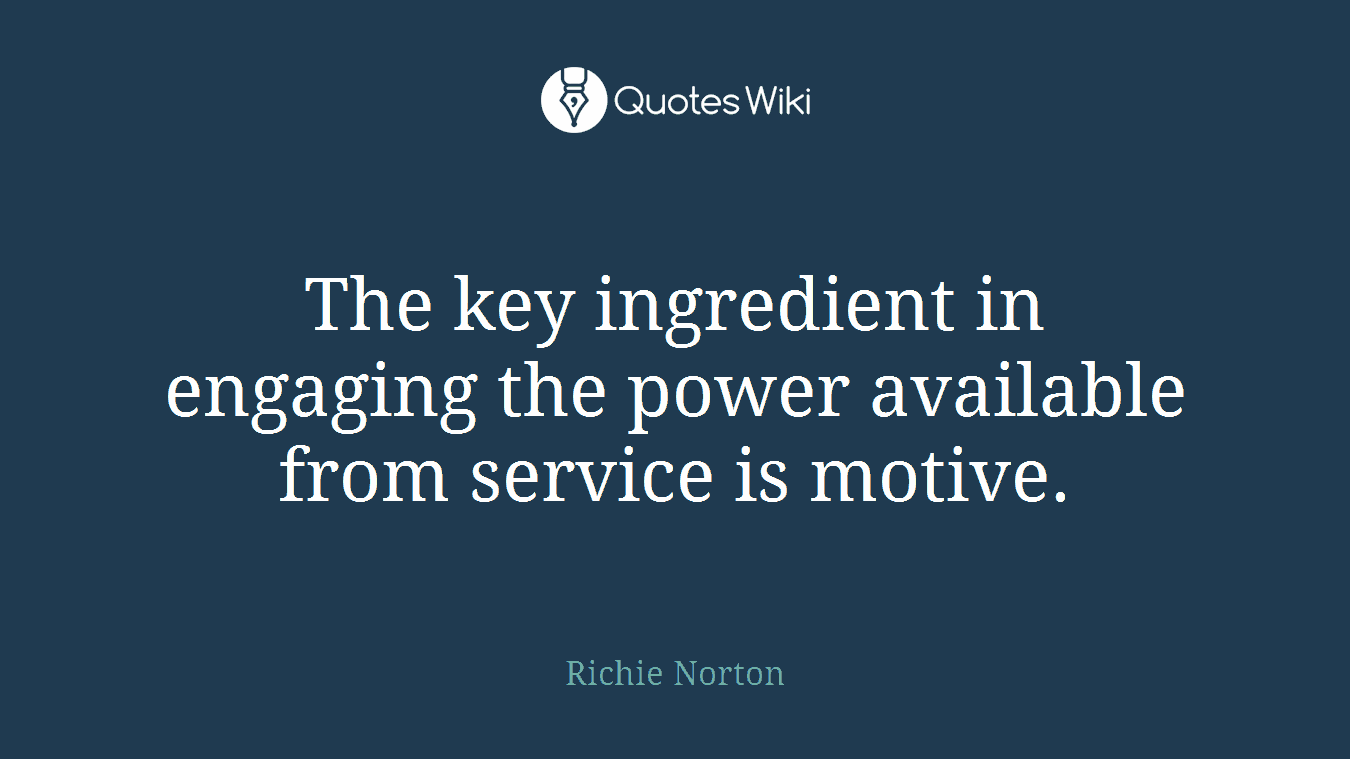 The key ingredient in engaging the power available from service is motive.