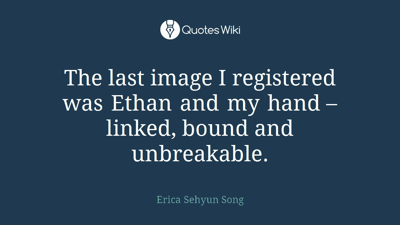 The last image I registered was Ethan and my hand – linked, bound and unbreakable.