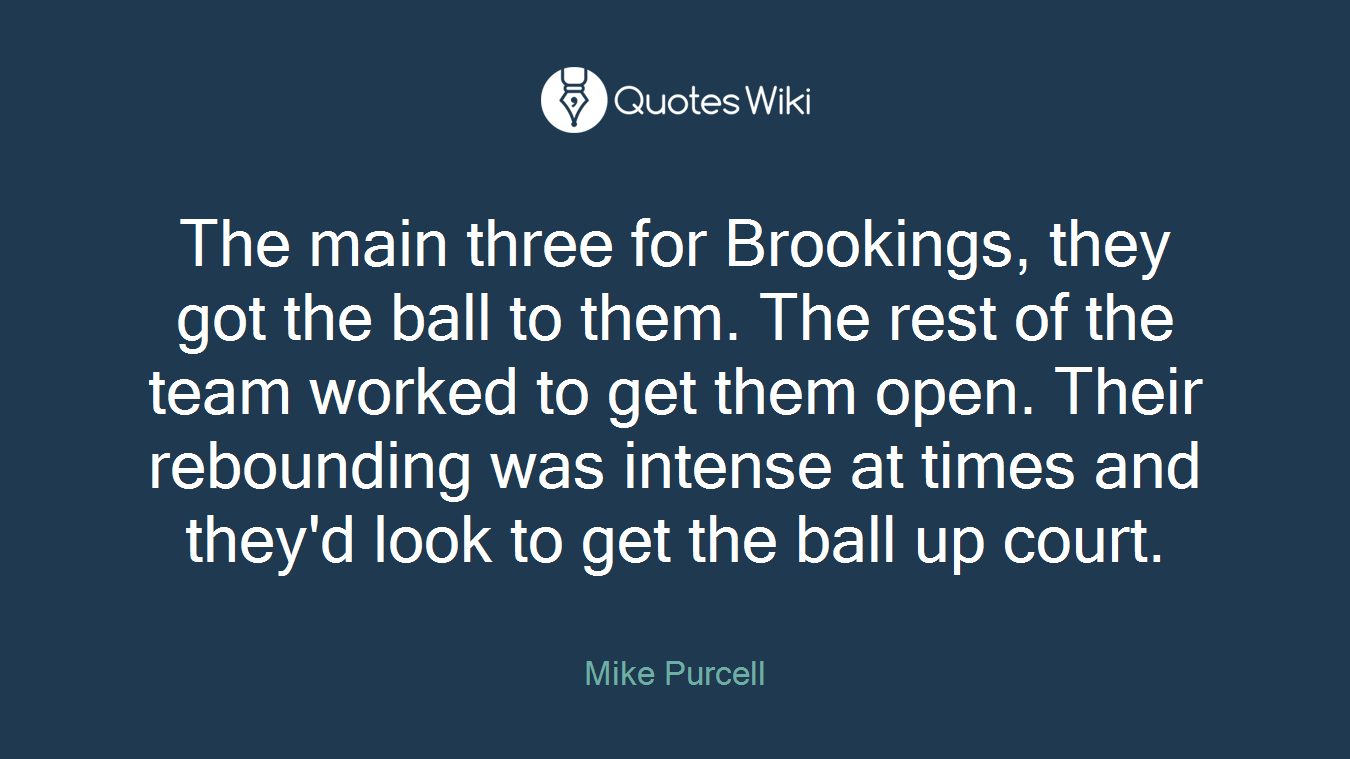 The main three for Brookings, they got the ball to them. The rest of the team worked to get them open. Their rebounding was intense at times and they'd look to get the ball up court.