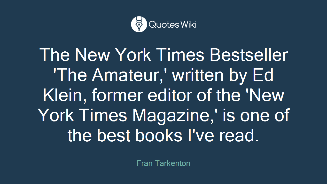 The New York Times Bestseller 'The Amateur,' written by Ed Klein, former editor of the 'New York Times Magazine,' is one of the best books I've read.