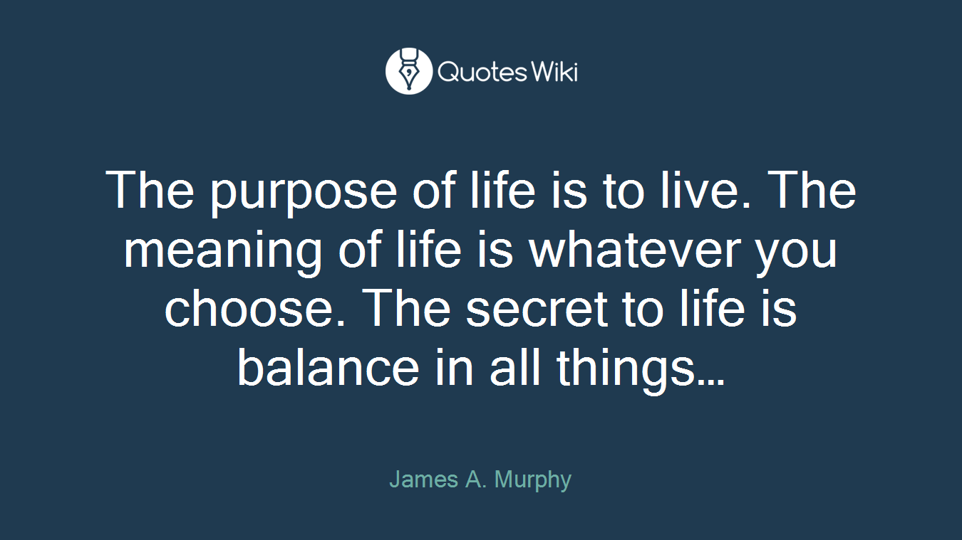 The Purpose Of Life Is To Live The Meaning Of