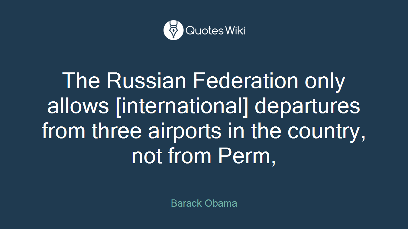 The Russian Federation only allows [international] departures from three airports in the country, not from Perm,