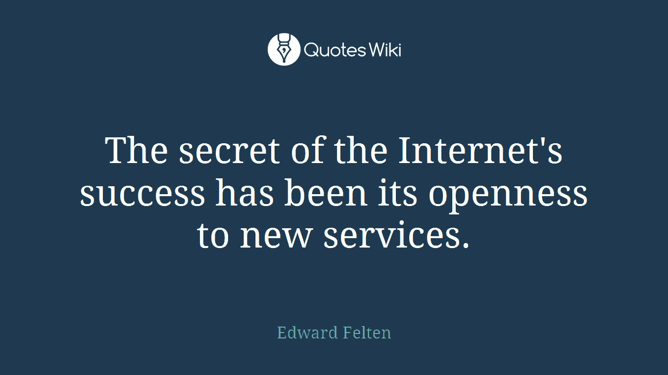 The secret of the Internet's success has been its openness to new services.