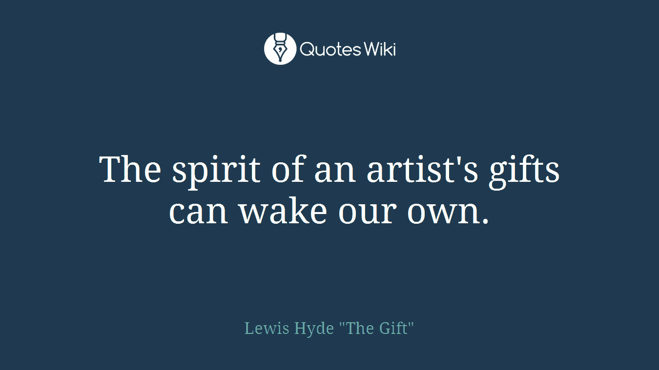 The spirit of an artist's gifts can wake our own.