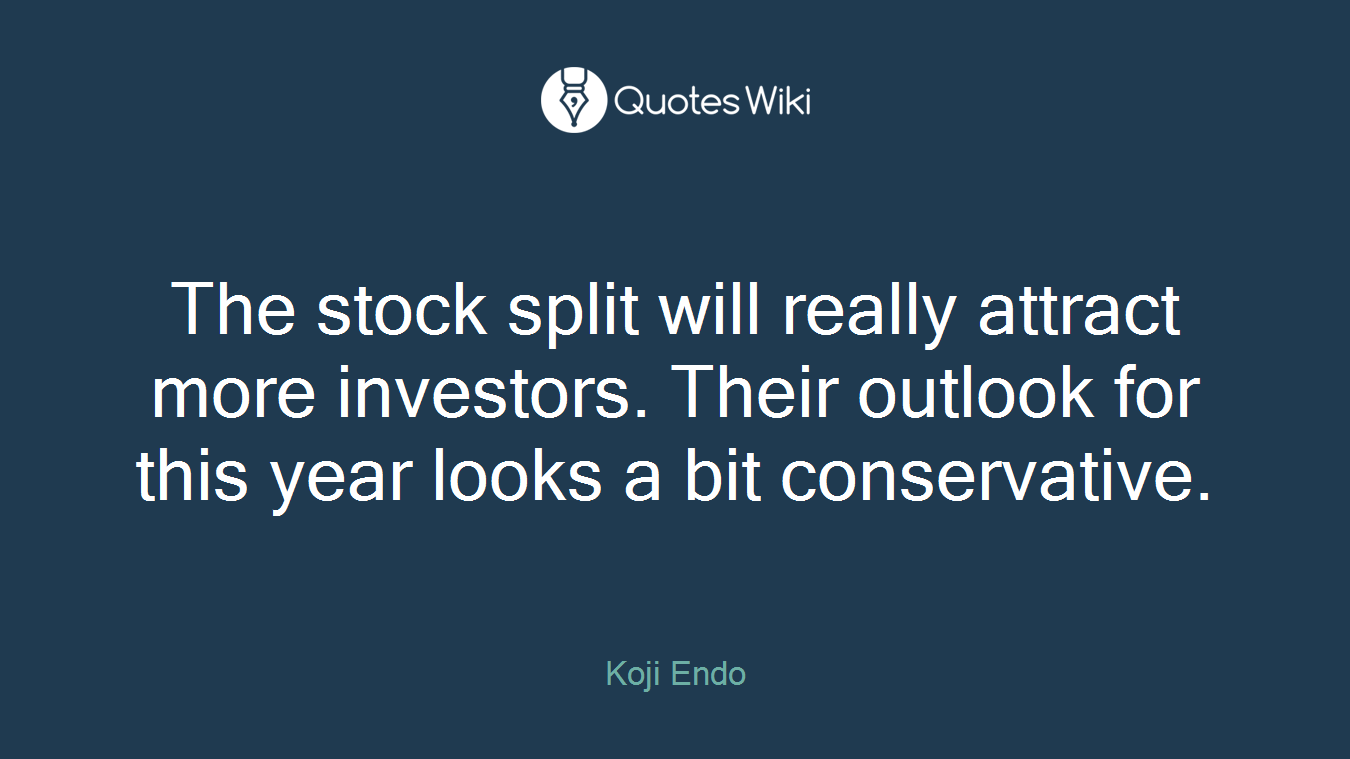 The stock split will really attract more investors. Their outlook for this year looks a bit conservative.