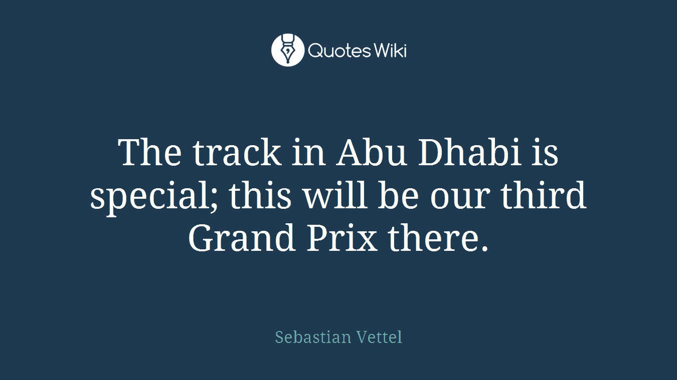 The track in Abu Dhabi is special; this will be our third Grand Prix there.