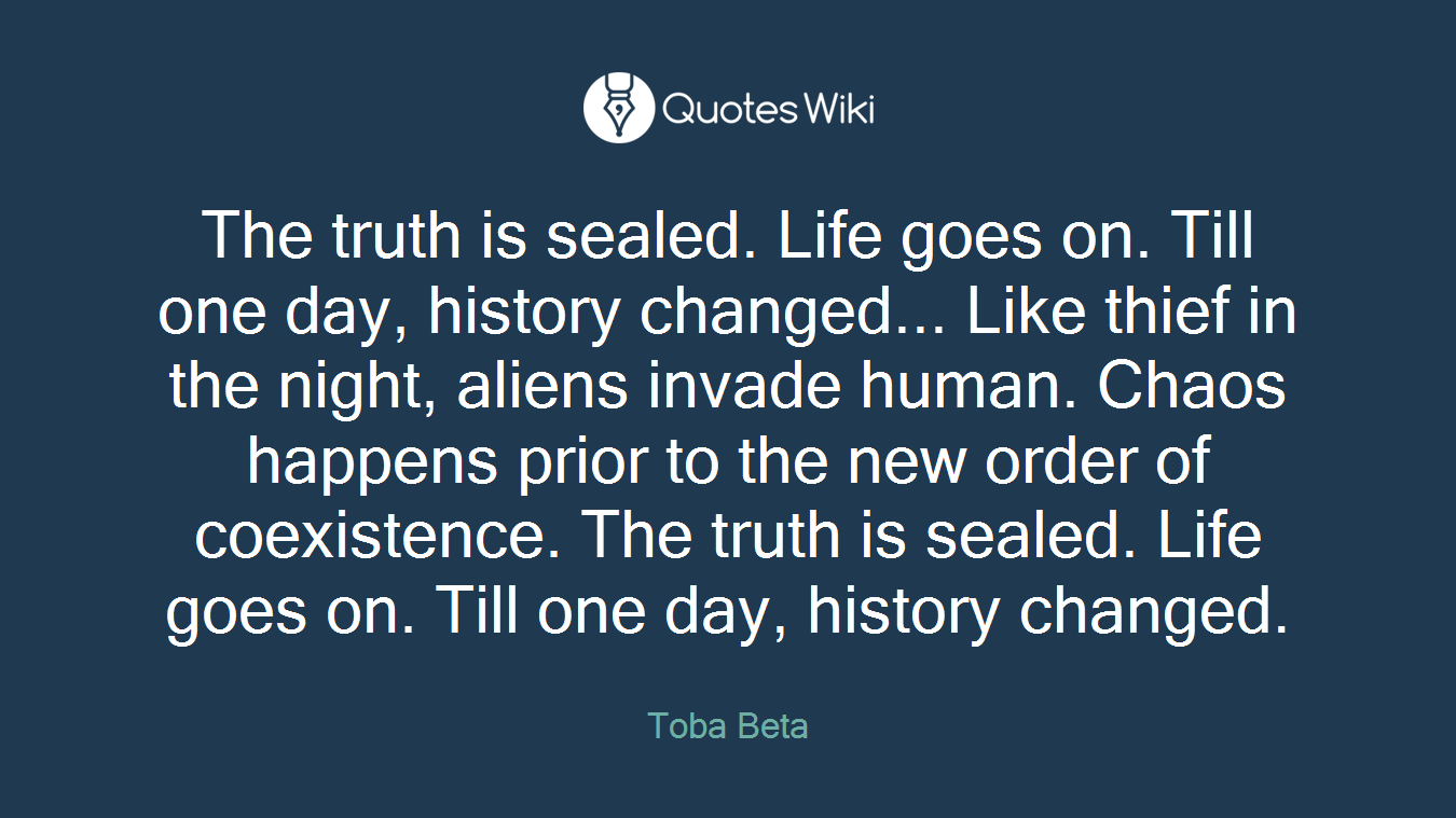The Truth Is Sealed Life Goes On Till One Day