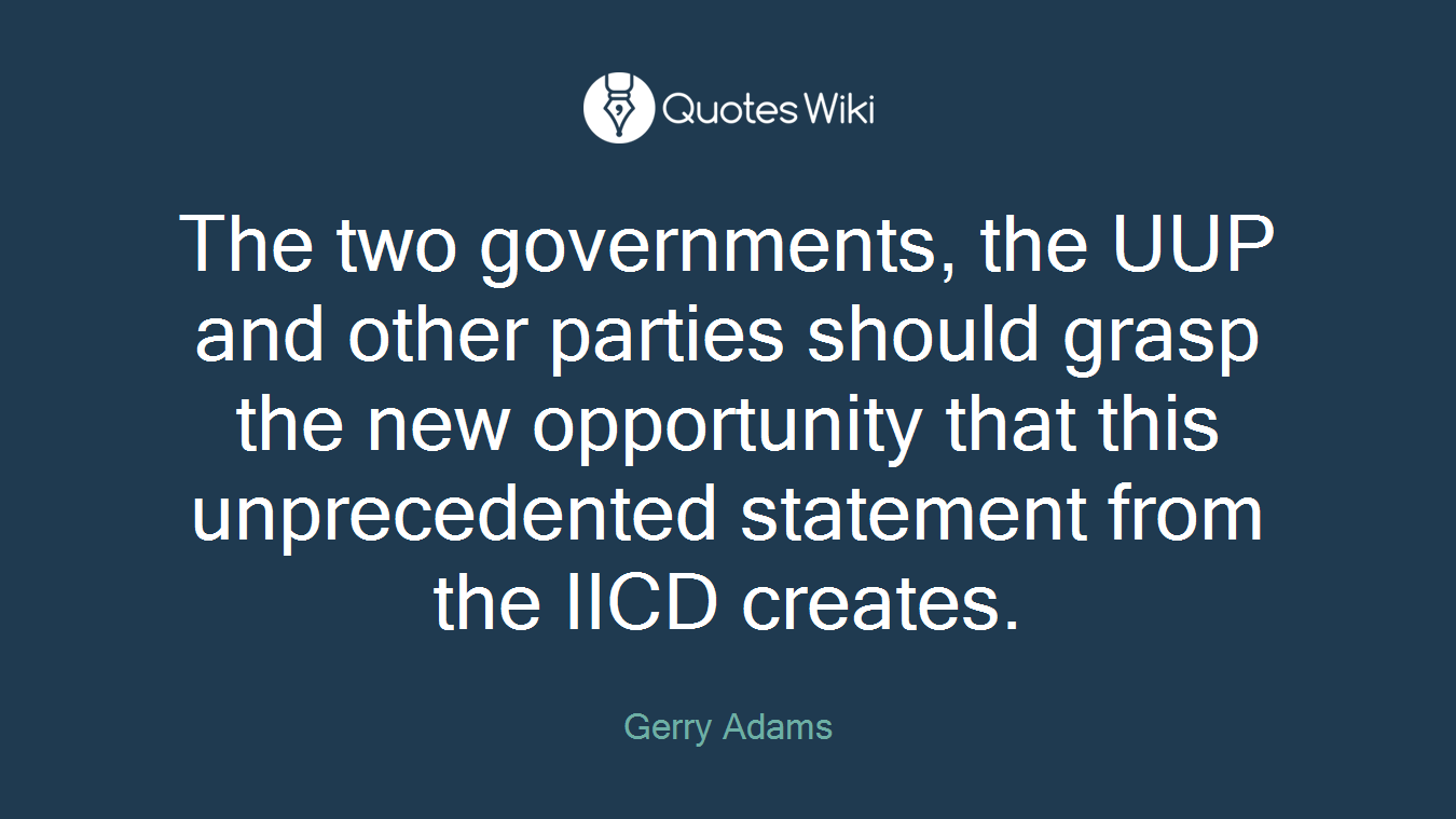 The two governments, the UUP and other parties should grasp the new opportunity that this unprecedented statement from the IICD creates.
