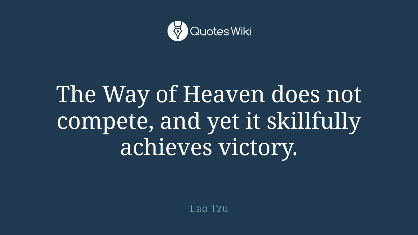 The Way of Heaven does not compete, and yet it skillfully achieves victory.