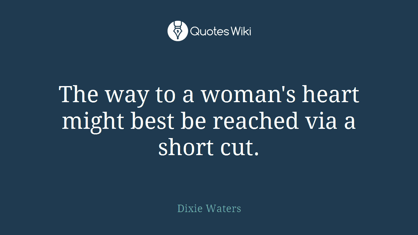 The way to a woman's heart might best be reached via a short cut.