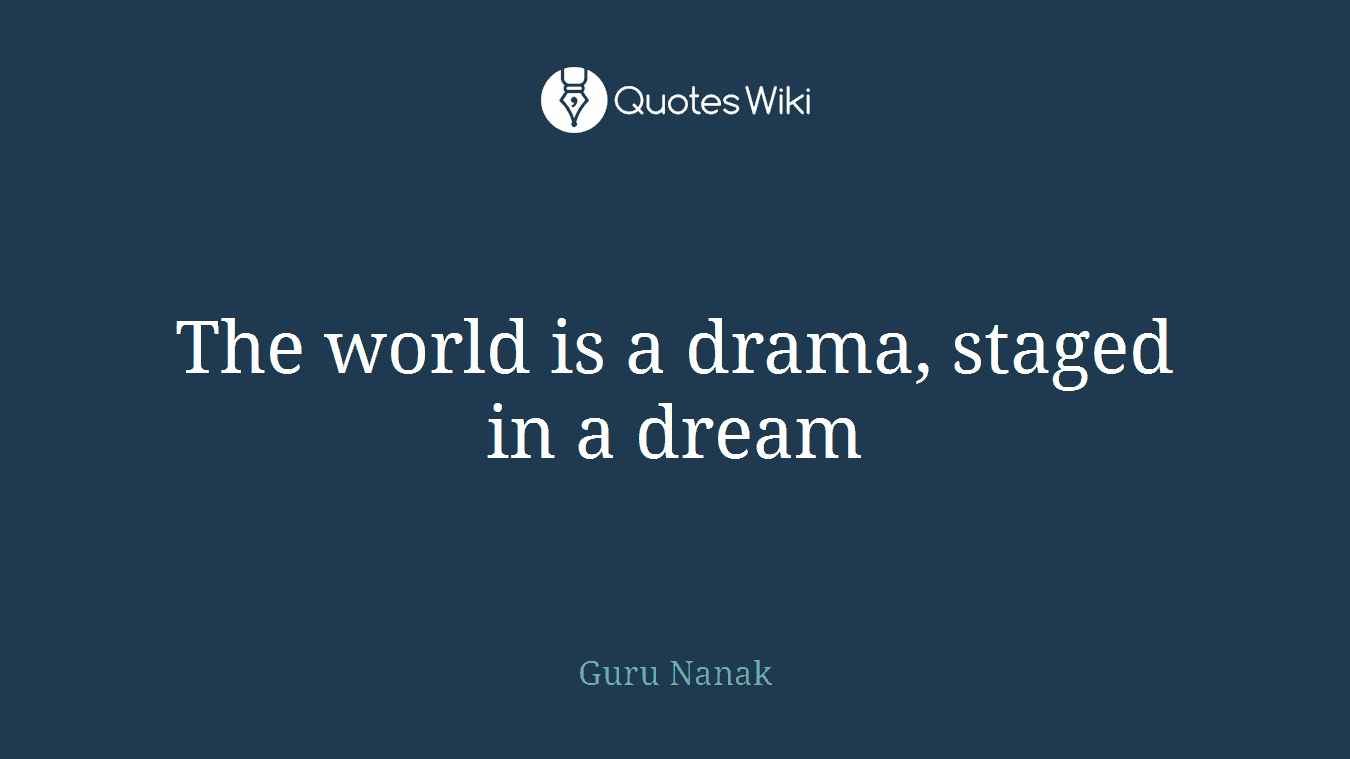 The world is a drama, staged in a dream