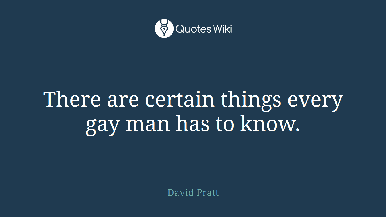 There are certain things every gay man has to know.