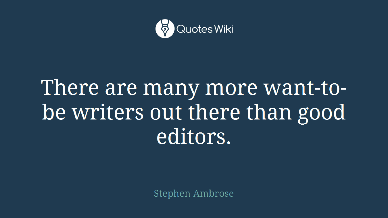 There are many more want-to-be writers out there than good editors.