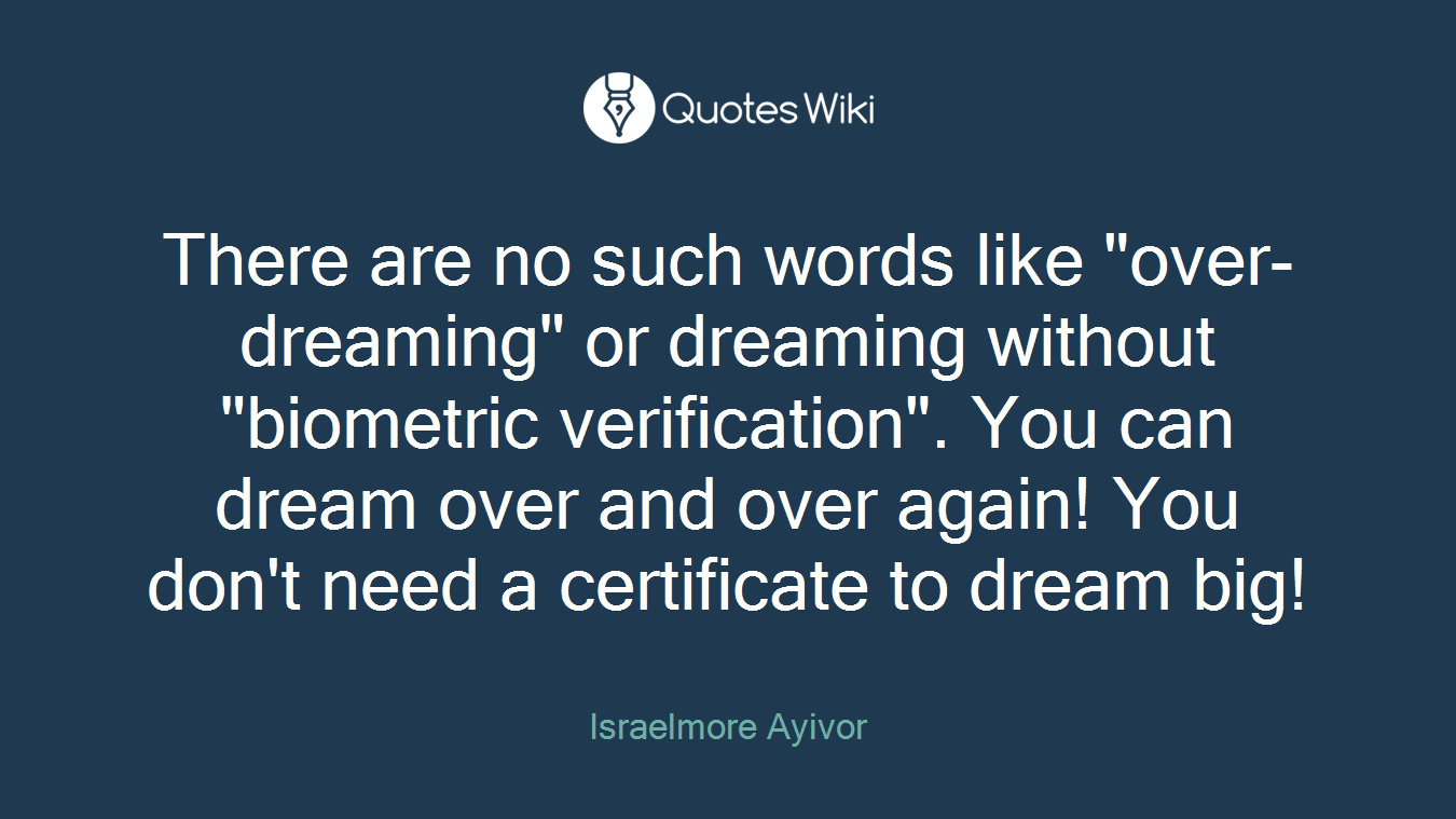"There are no such words like ""over-dreaming"" or dreaming without ""biometric verification"". You can dream over and over again! You don't need a certificate to dream big!"