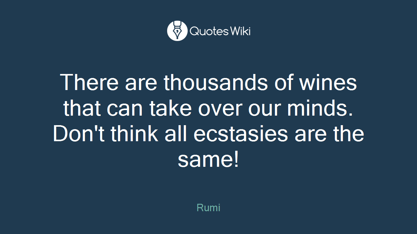 There are thousands of wines that can take over our minds. Don't think all ecstasies are the same!