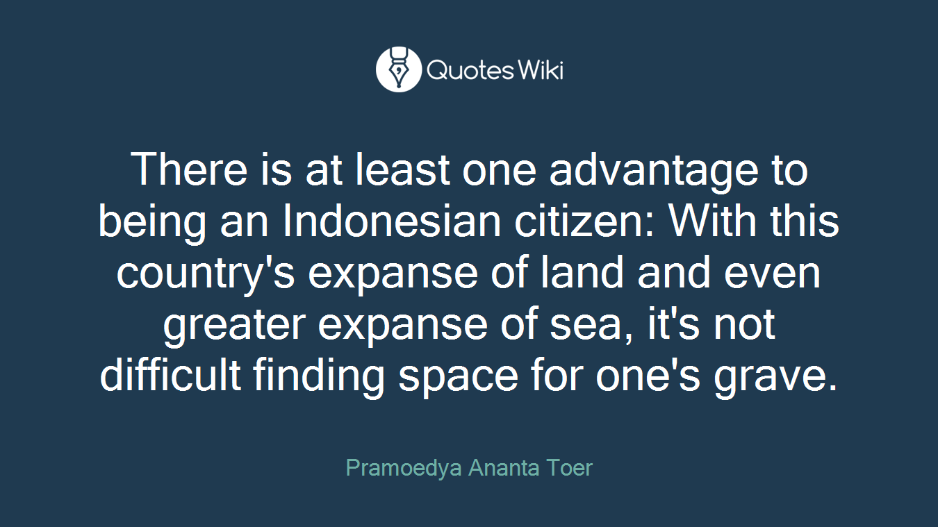 There is at least one advantage to being an Indonesian citizen: With this country's expanse of land and even greater expanse of sea, it's not difficult finding space for one's grave.