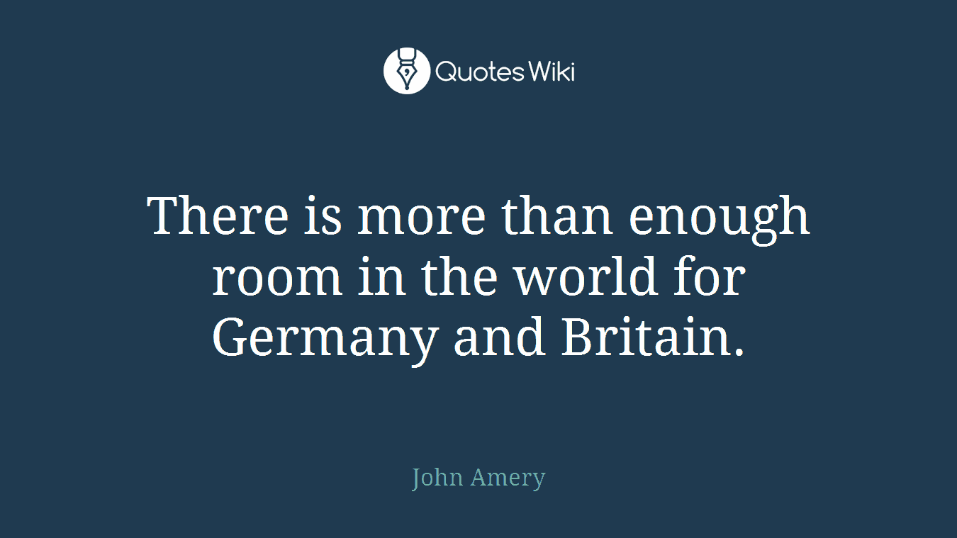 There is more than enough room in the world for Germany and Britain.