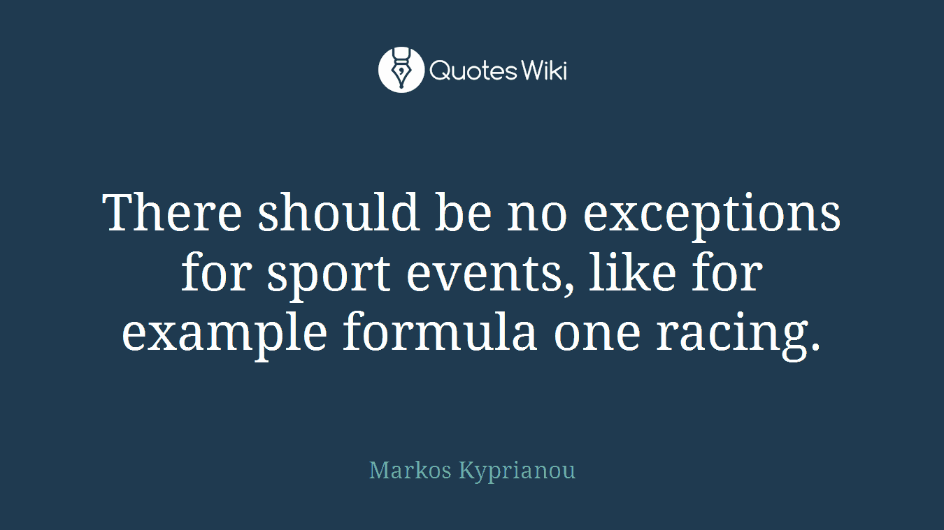 There should be no exceptions for sport events, like for example formula one racing.