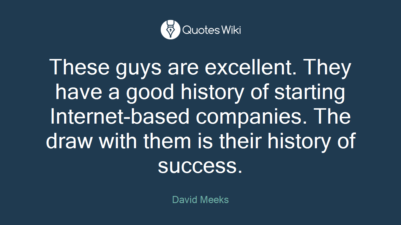 These guys are excellent. They have a good history of starting Internet-based companies. The draw with them is their history of success.