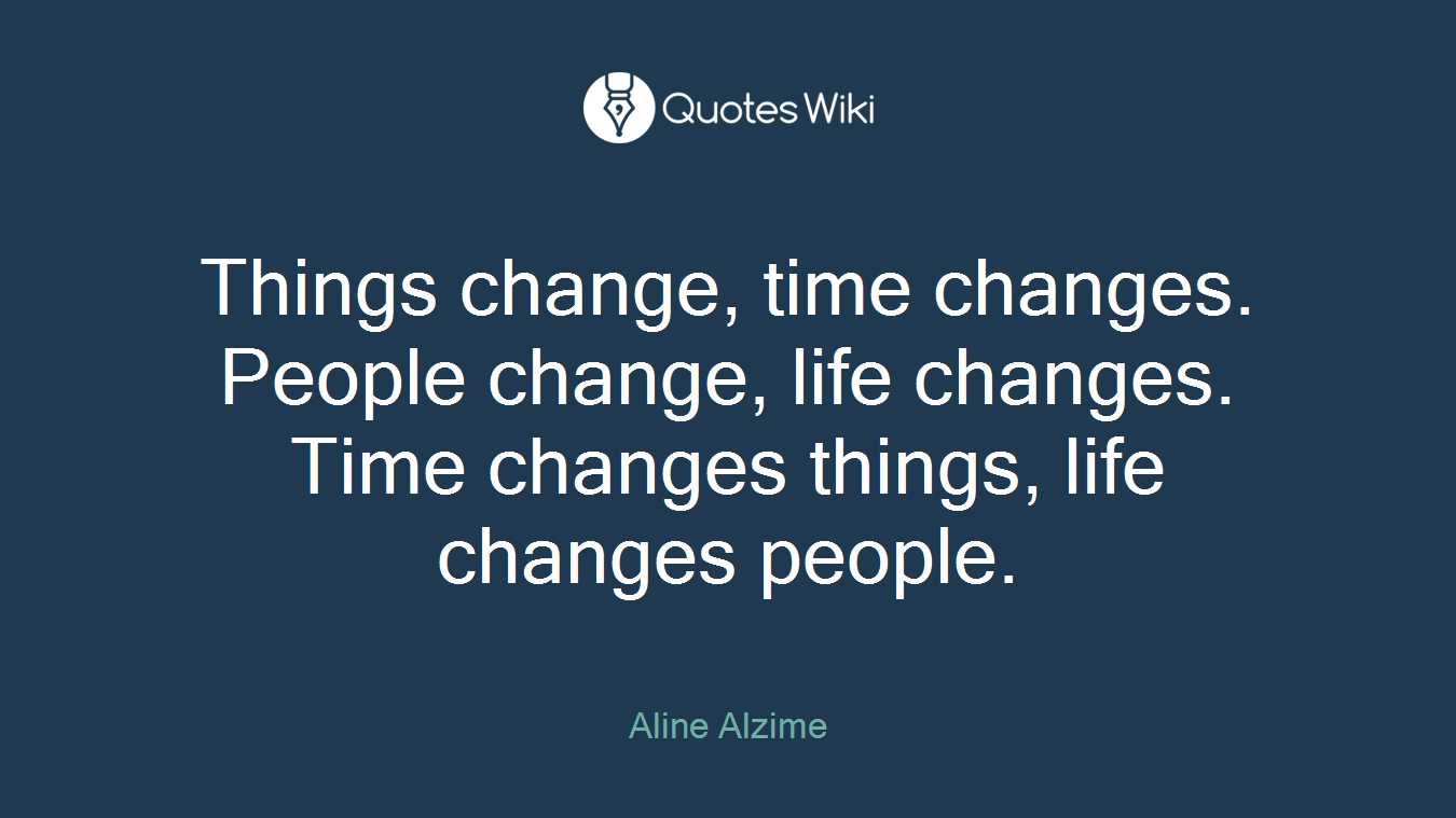 Things Change Time Changes People Change Lif Quoteswiki