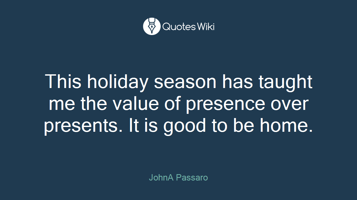 This holiday season has taught me the value of presence over presents. It is good to be home.