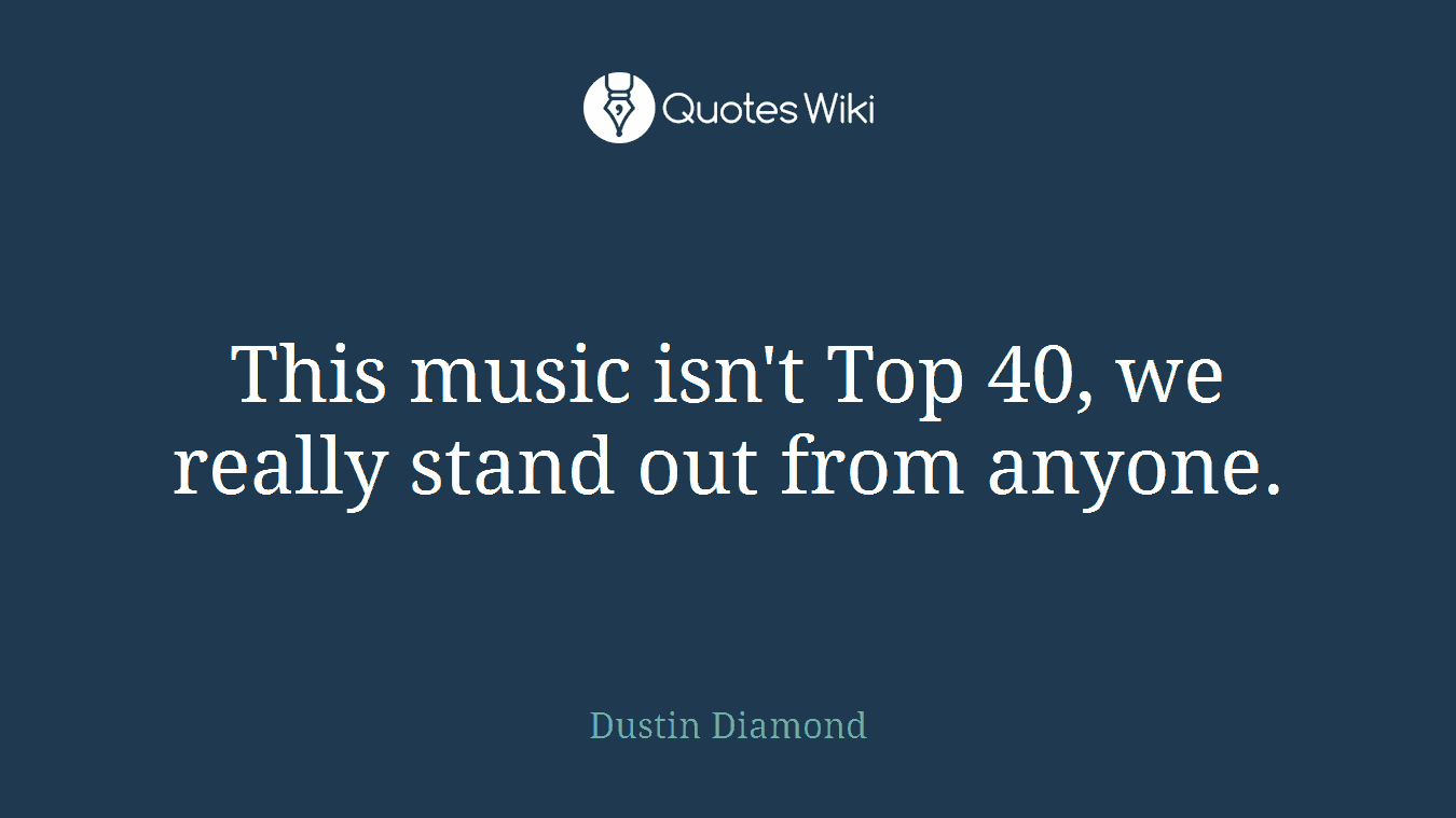 This music isn't Top 40, we really stand out from anyone.
